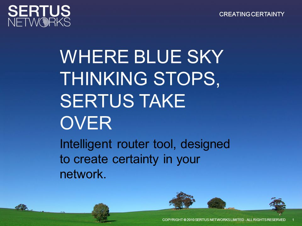 CREATING CERTAINTY Sertus are a software vendor who specialise in developing pre and post network change tools for the IT environment.