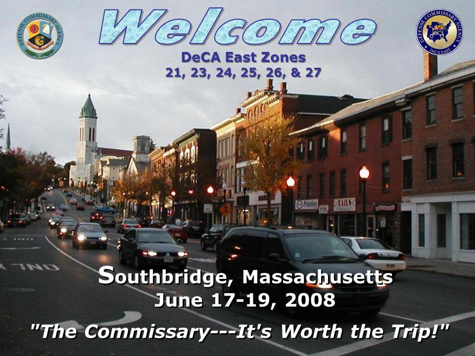 S outhbridge, Massachusetts June 17-19, 2008 S outhbridge, Massachusetts June 17-19, 2008 The Commissary---It s Worth the Trip! DeCA East Zones 21, 23, 24, 25, 26, & 27 DeCA East Zones 21, 23, 24, 25, 26, & 27