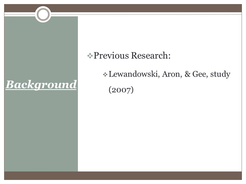 Background  Previous Research:  Lewandowski, Aron, & Gee, study (2007)