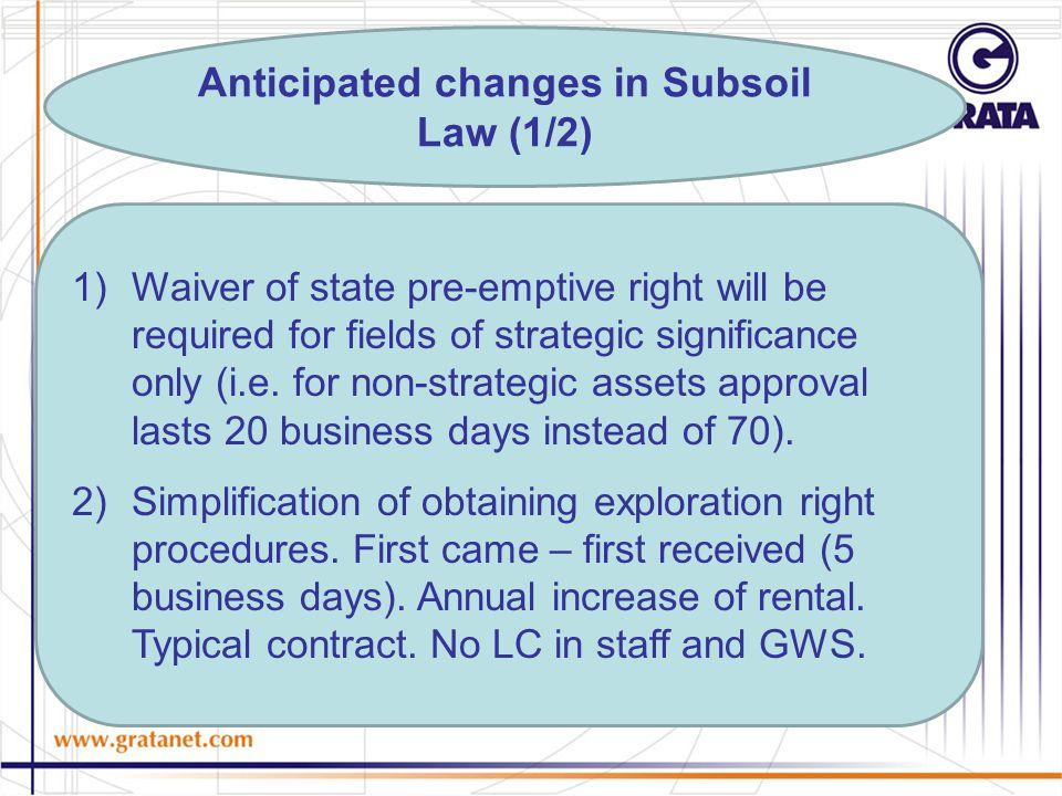 Anticipated changes in Subsoil Law (1/2) 1)Waiver of state pre-emptive right will be required for fields of strategic significance only (i.e.