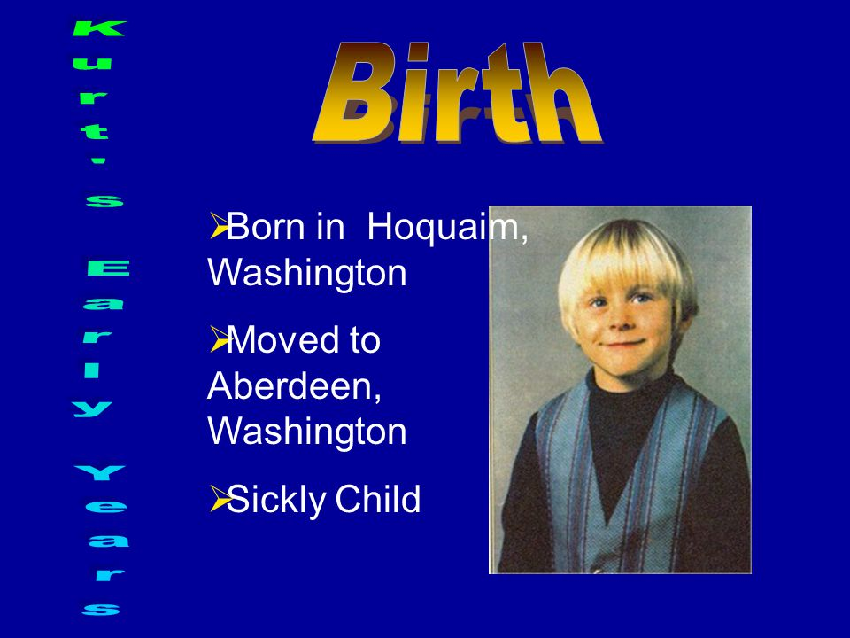  Born in Hoquaim, Washington  Moved to Aberdeen, Washington  Sickly Child