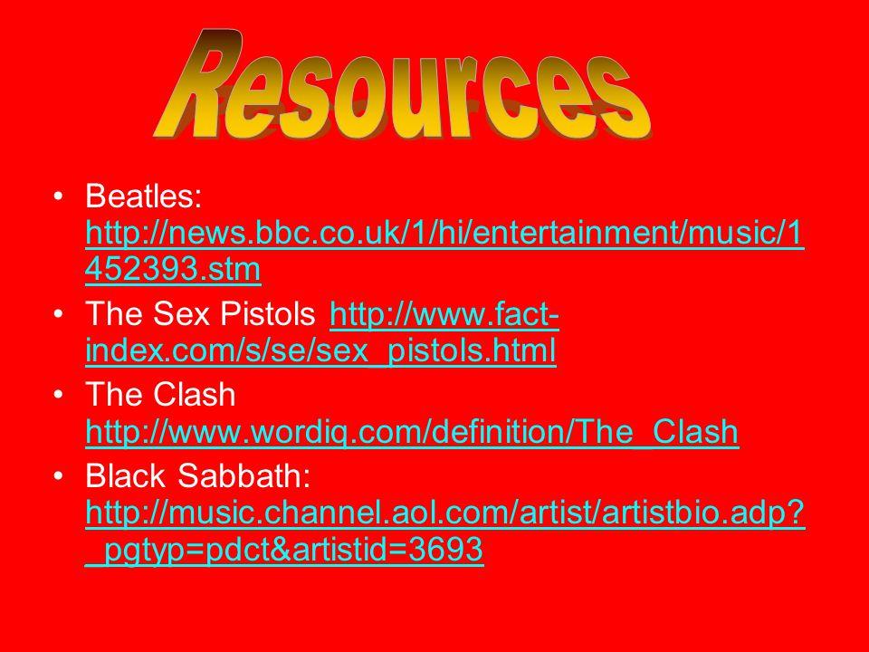 Beatles: http://news.bbc.co.uk/1/hi/entertainment/music/1 452393.stm http://news.bbc.co.uk/1/hi/entertainment/music/1 452393.stm The Sex Pistols http://www.fact- index.com/s/se/sex_pistols.htmlhttp://www.fact- index.com/s/se/sex_pistols.html The Clash http://www.wordiq.com/definition/The_Clash http://www.wordiq.com/definition/The_Clash Black Sabbath: http://music.channel.aol.com/artist/artistbio.adp.