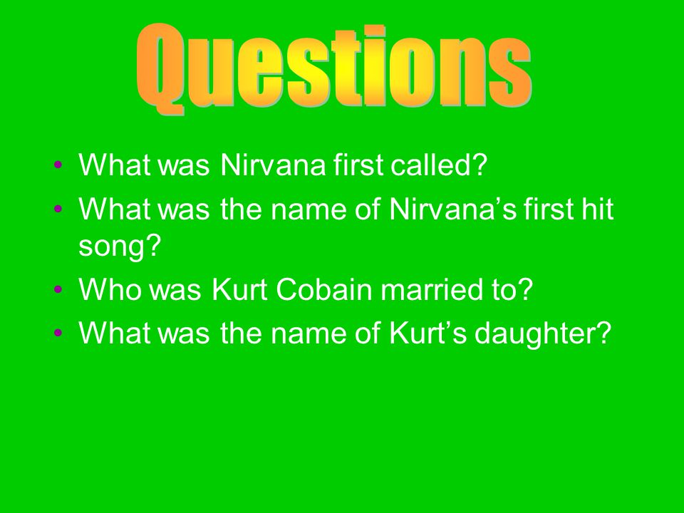 What was Nirvana first called.What was the name of Nirvana's first hit song.