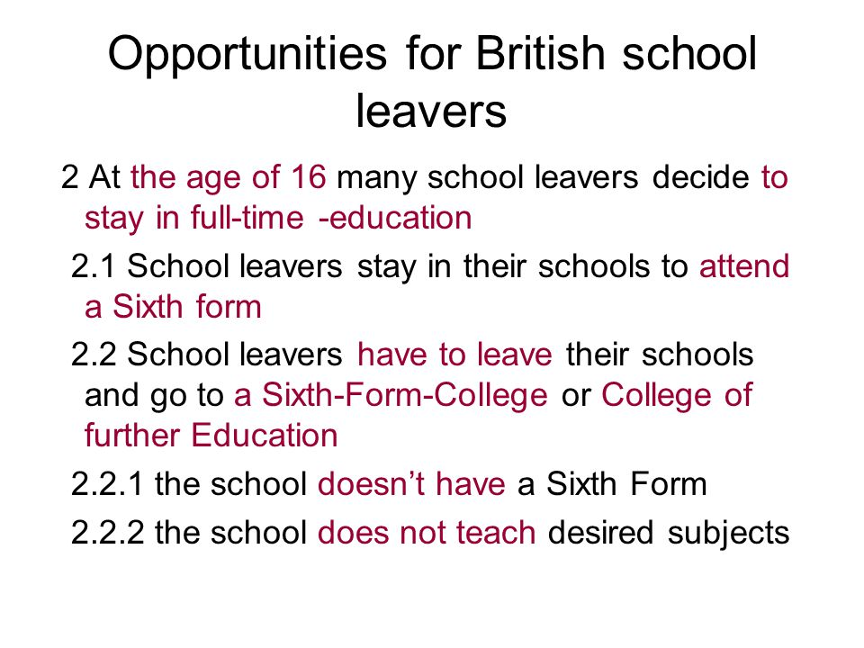 Opportunities for British school leavers 2 At the age of 16 many school leavers decide to stay in full-time -education 2.1 School leavers stay in thei