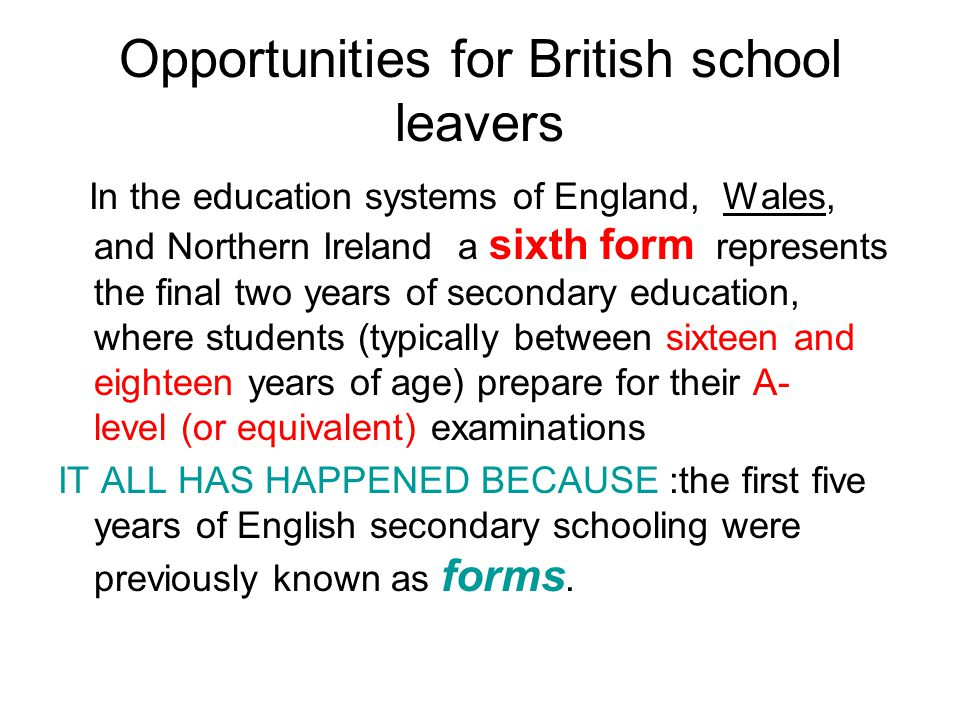 Opportunities for British school leavers The system was changed in1990.