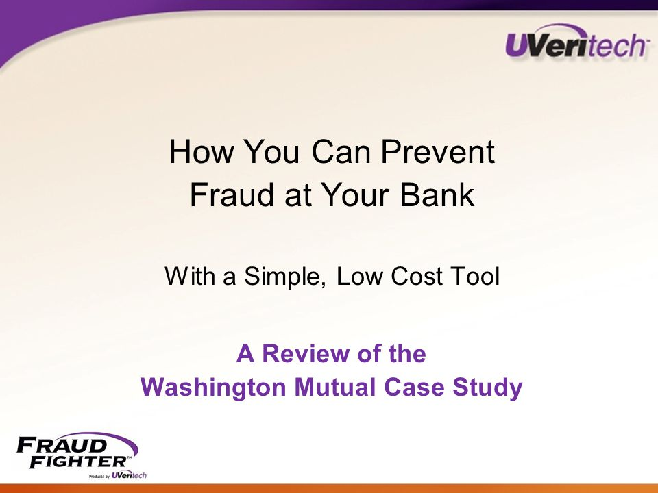 How You Can Prevent Fraud at Your Bank With a Simple, Low Cost Tool A Review of the Washington Mutual Case Study