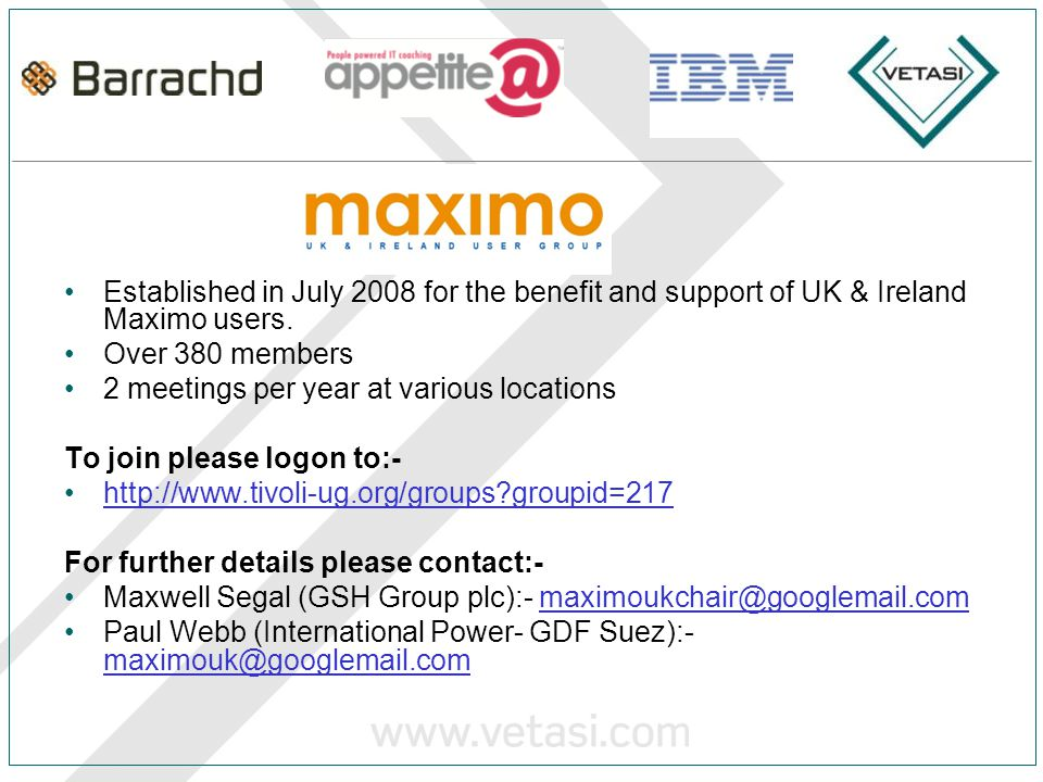 Established in July 2008 for the benefit and support of UK & Ireland Maximo users.