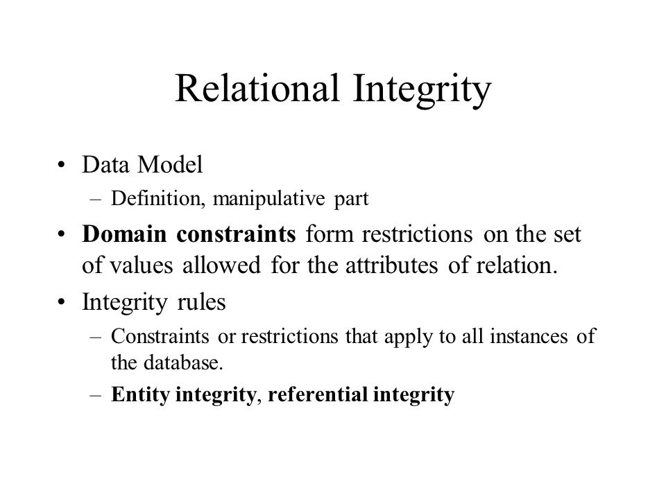 Relational Integrity Data Model –Definition, manipulative part Domain constraints form restrictions on the set of values allowed for the attributes of