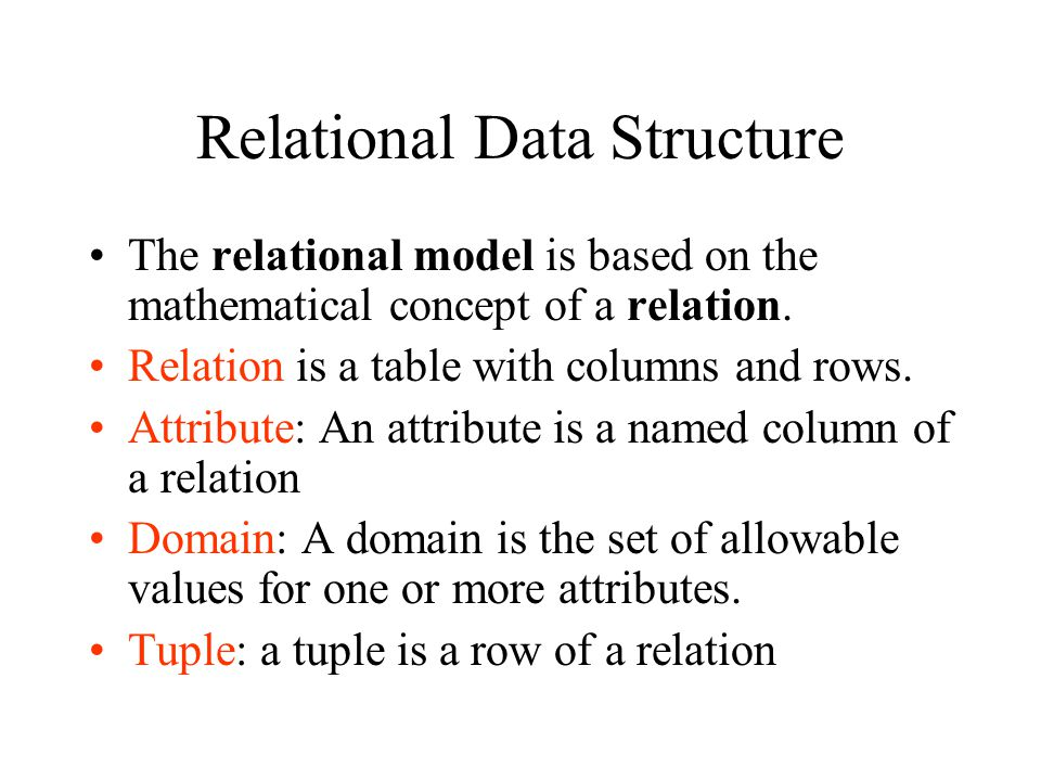 Relational Data Structure The relational model is based on the mathematical concept of a relation. Relation is a table with columns and rows. Attribut