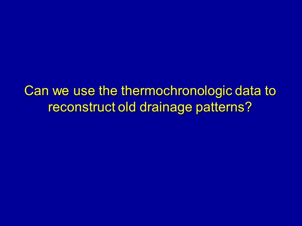 Can we use the thermochronologic data to reconstruct old drainage patterns?