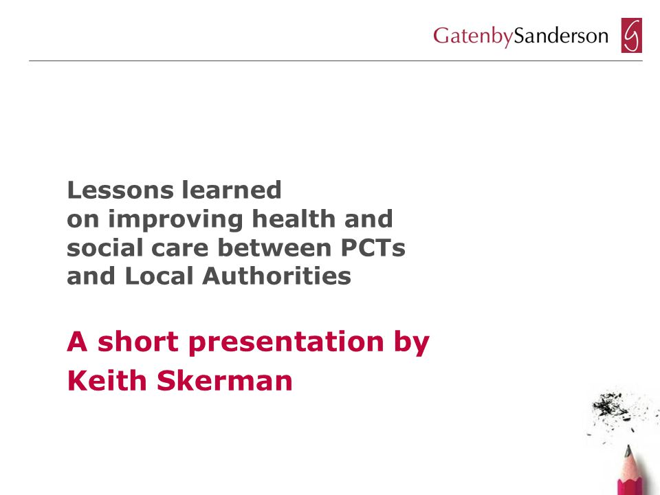 Background to discussion –personal lessons –recent national policy Cultural change + workforce Developing health + social care: joint commissioning + integrated provision Governance in the care sector Some technical issues Agenda