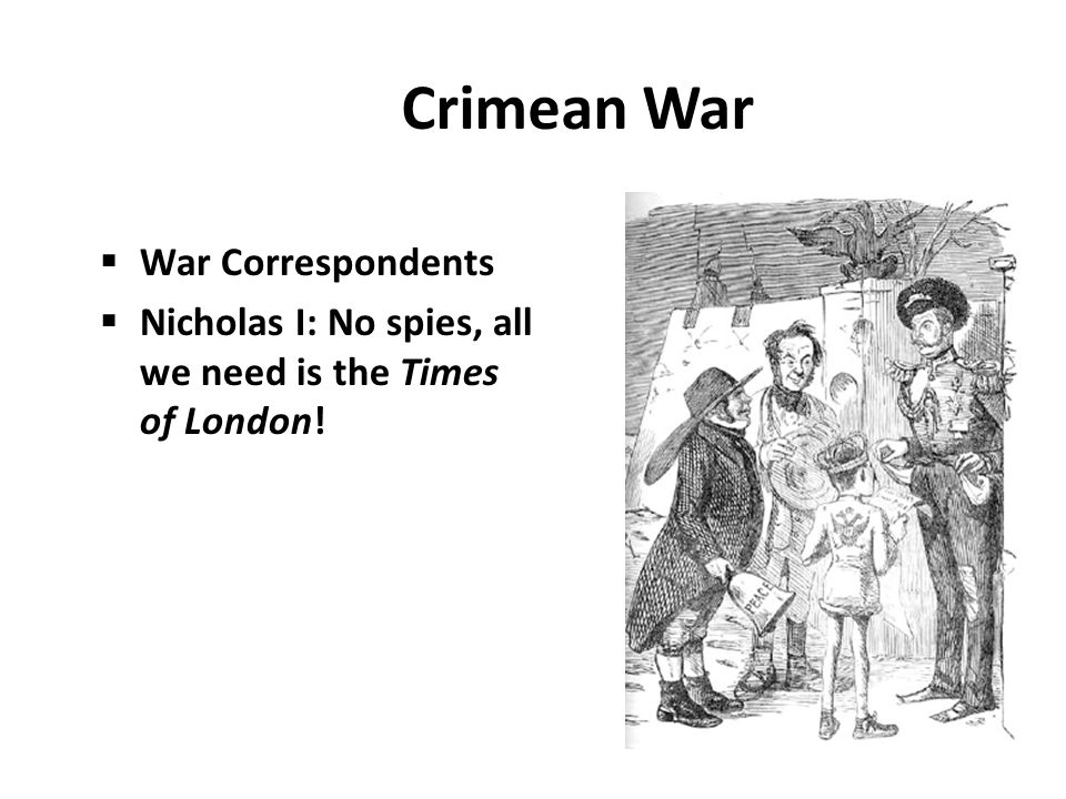 Crimean War  War Correspondents  Nicholas I: No spies, all we need is the Times of London!