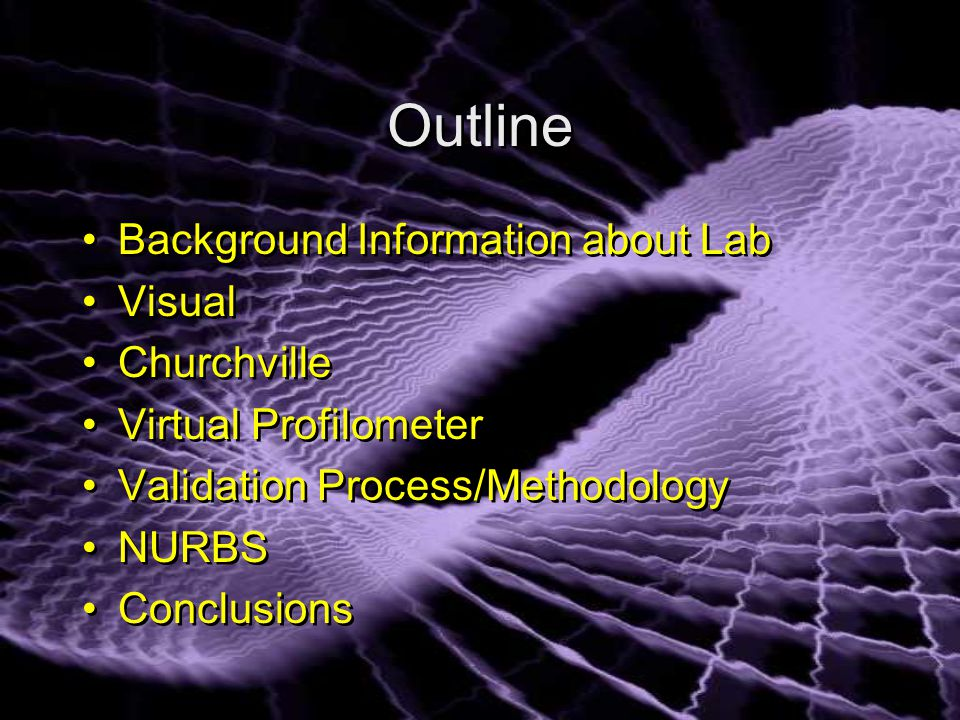 Outline Background Information about Lab Visual Churchville Virtual Profilometer Validation Process/Methodology NURBS Conclusions Background Information about Lab Visual Churchville Virtual Profilometer Validation Process/Methodology NURBS Conclusions