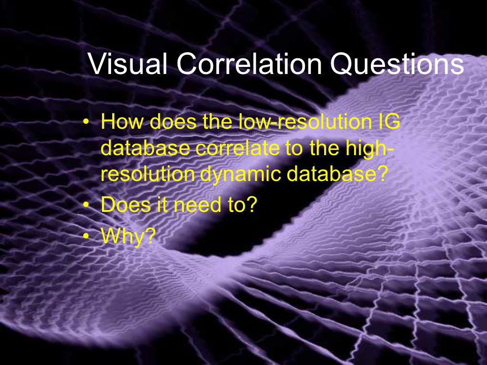 Visual Correlation Questions How does the low-resolution IG database correlate to the high- resolution dynamic database.