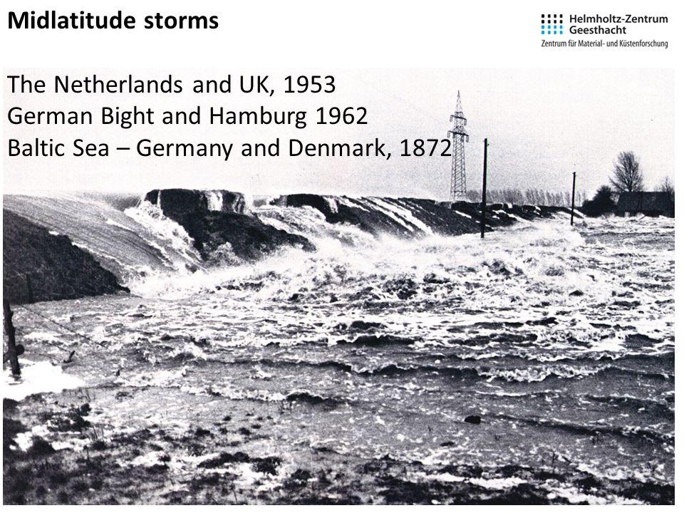Midlatitude storms The Netherlands and UK, 1953 German Bight and Hamburg 1962 Baltic Sea – Germany and Denmark, 1872