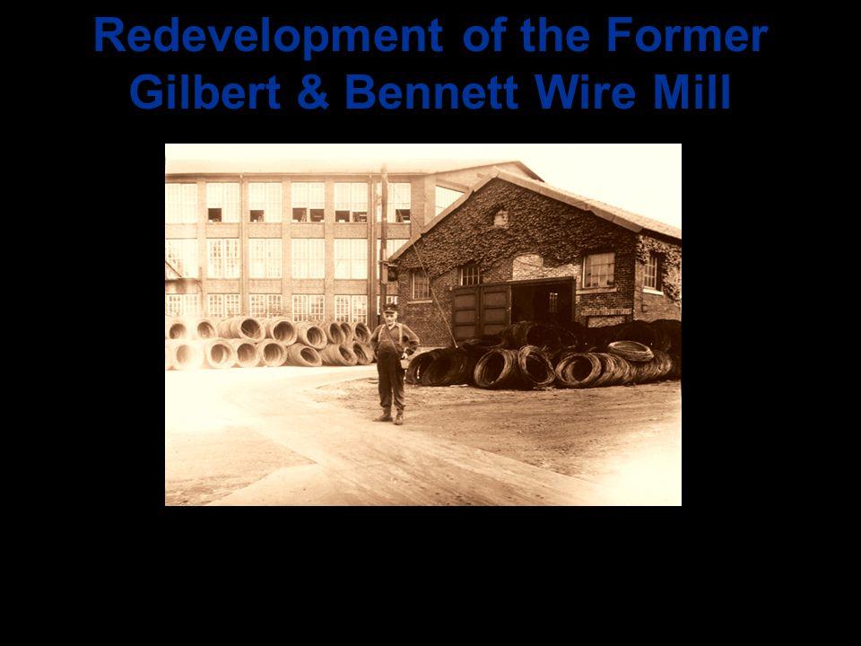 Redevelopment of the Former Gilbert & Bennett Wire Mill