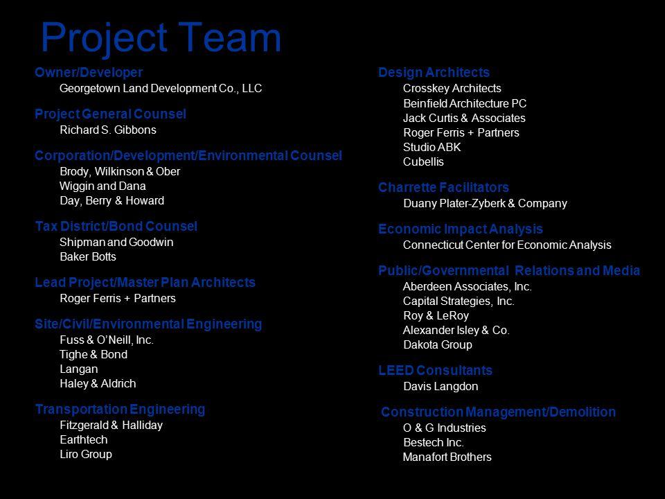 Project Team Owner/Developer Georgetown Land Development Co., LLC Project General Counsel Richard S. Gibbons Corporation/Development/Environmental Cou