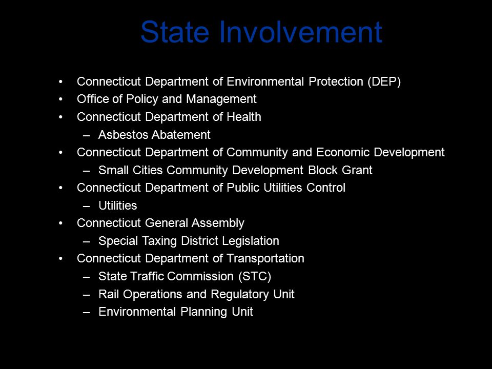 State Involvement Connecticut Department of Environmental Protection (DEP) Office of Policy and Management Connecticut Department of Health –Asbestos