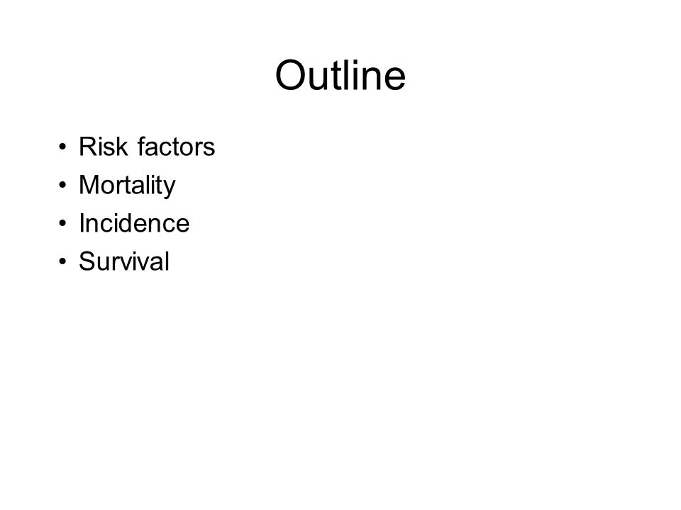 Outline Risk factors Mortality Incidence Survival