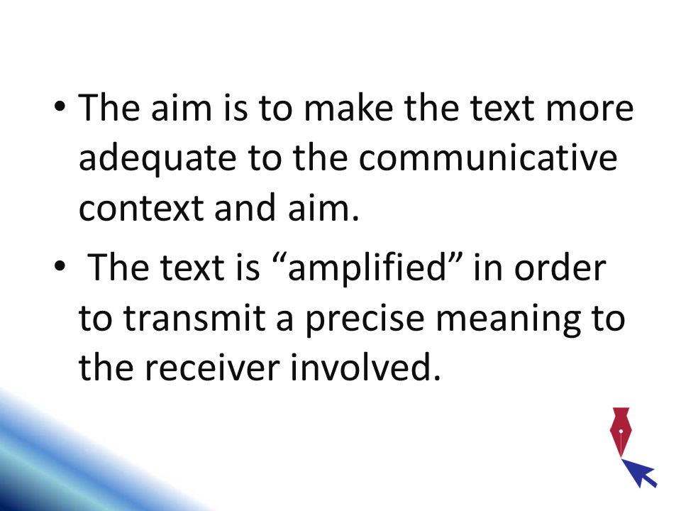 The aim is to make the text more adequate to the communicative context and aim.