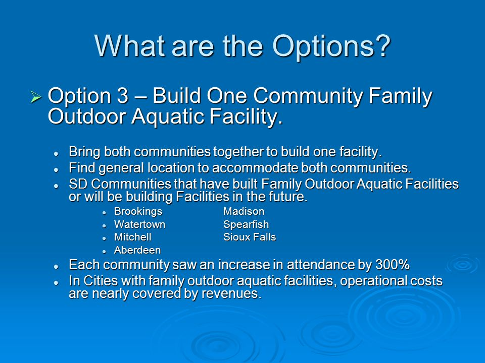 What are the Options.  Option 3 – Build One Community Family Outdoor Aquatic Facility.