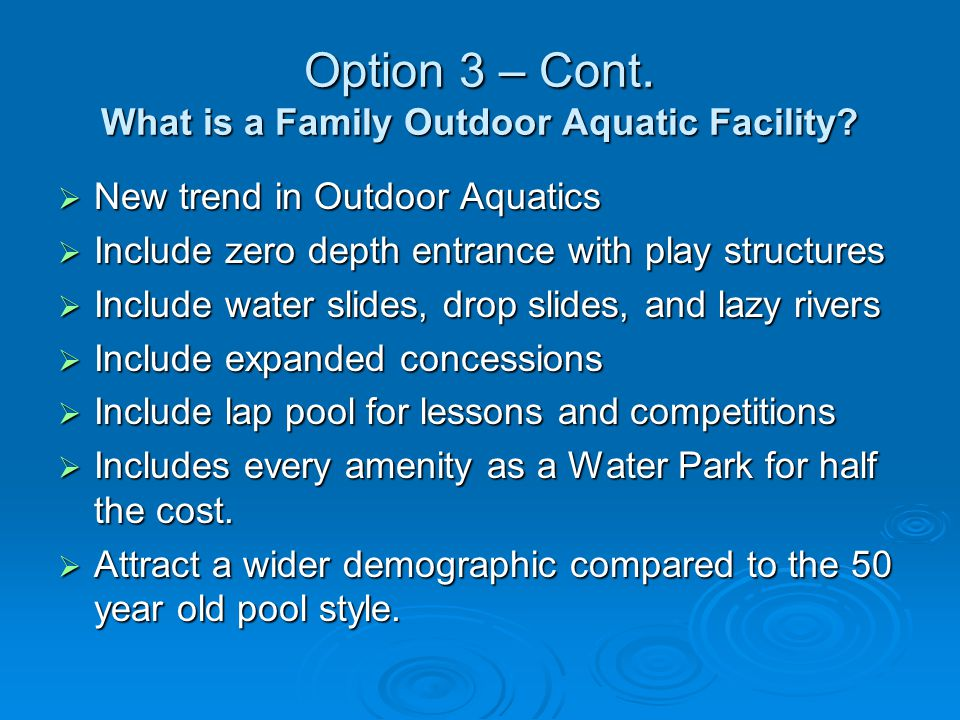 Option 3 – Cont. What is a Family Outdoor Aquatic Facility.