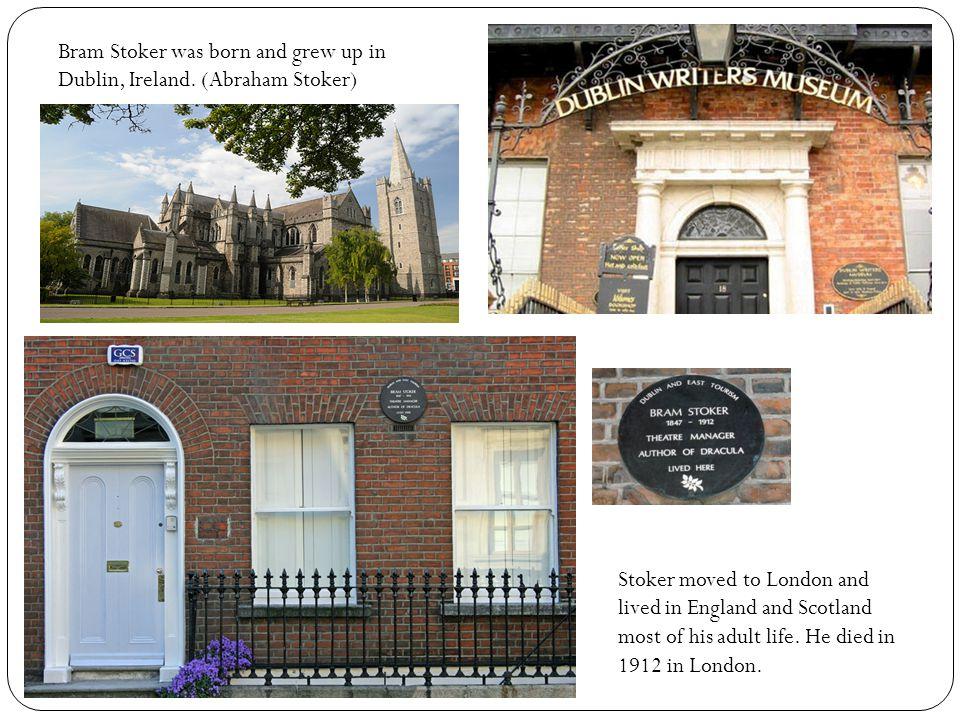 Bram Stoker was born and grew up in Dublin, Ireland.