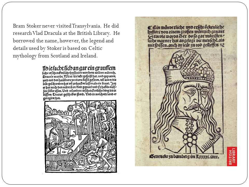 Bram Stoker never visited Transylvania. He did research Vlad Dracula at the British Library.