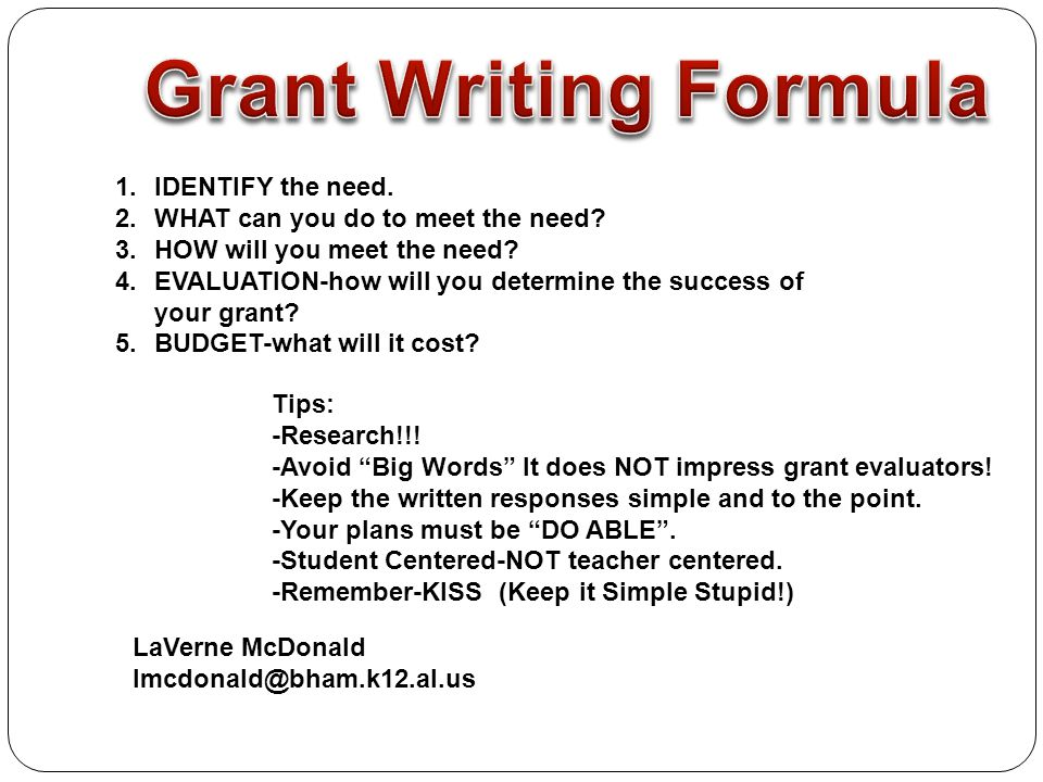 """Tips: -Research!!! -Avoid """"Big Words"""" It does NOT impress grant evaluators! -Keep the written responses simple and to the point. -Your plans must be """""""