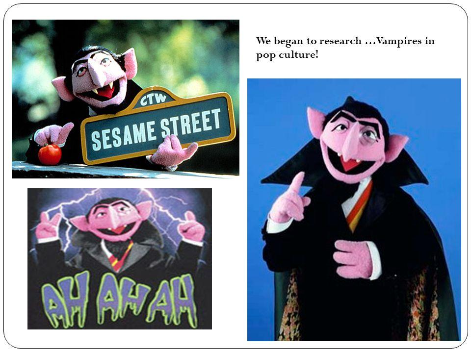 We began to research …Vampires in pop culture!