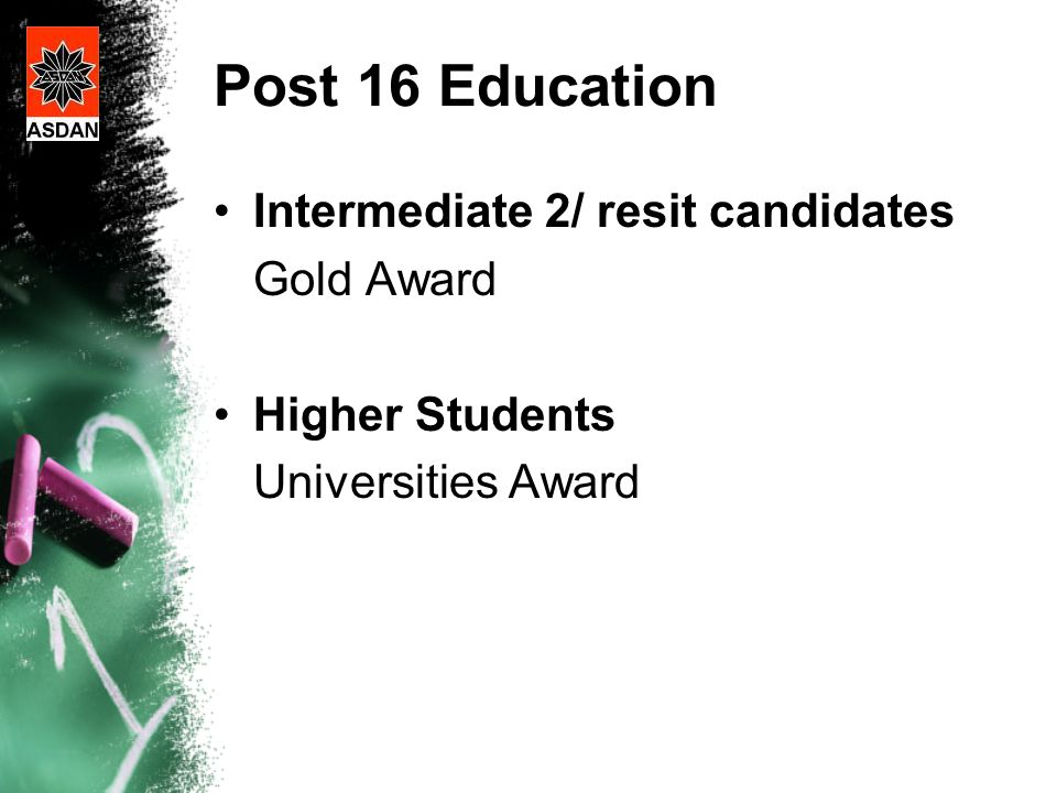 Post 16 Education Intermediate 2/ resit candidates Gold Award Higher Students Universities Award