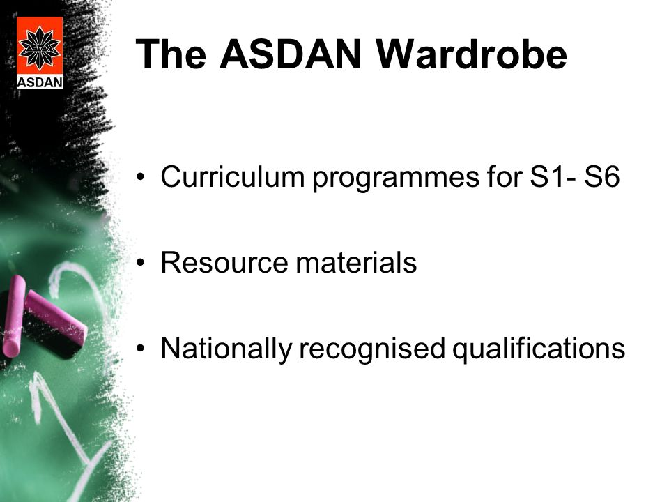 The ASDAN Wardrobe Curriculum programmes for S1- S6 Resource materials Nationally recognised qualifications