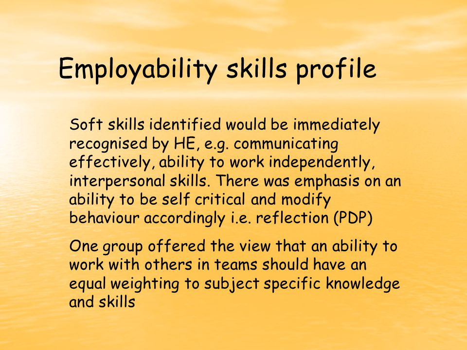 Employability skills profile Soft skills identified would be immediately recognised by HE, e.g.