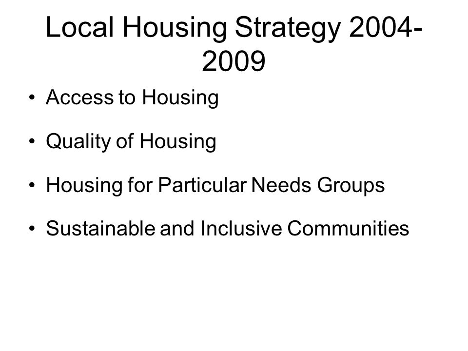 Local Housing Strategy 2004- 2009 Access to Housing Quality of Housing Housing for Particular Needs Groups Sustainable and Inclusive Communities