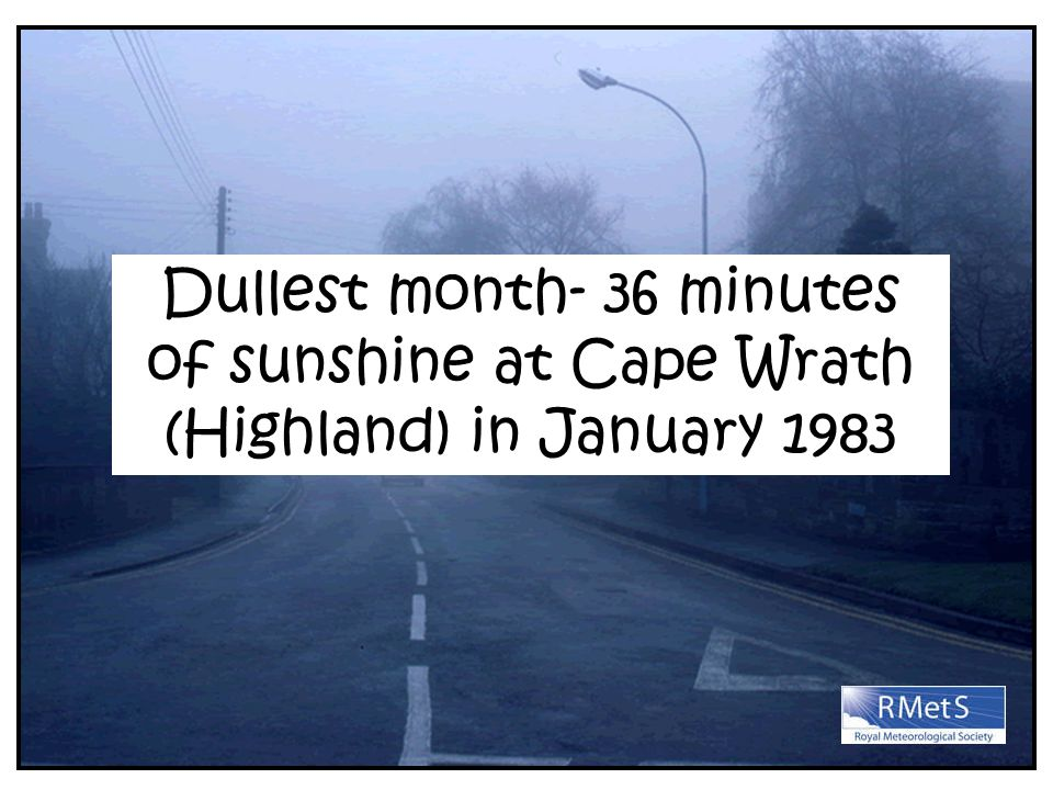 Dullest month- 36 minutes of sunshine at Cape Wrath (Highland) in January 1983
