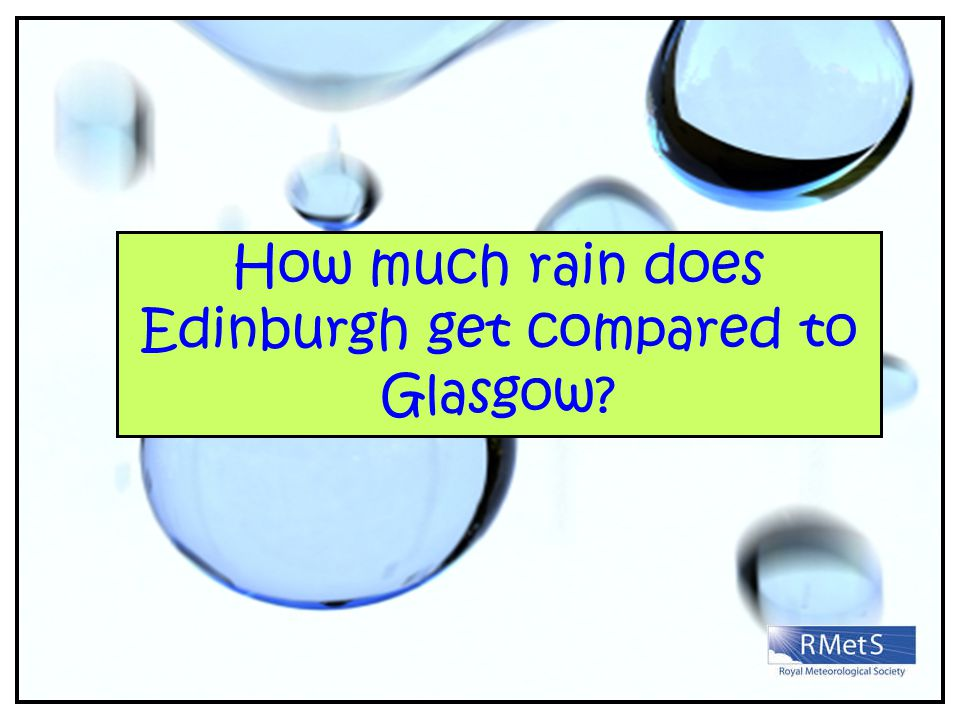 How much rain does Edinburgh get compared to Glasgow