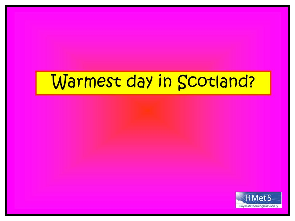 Warmest day in Scotland