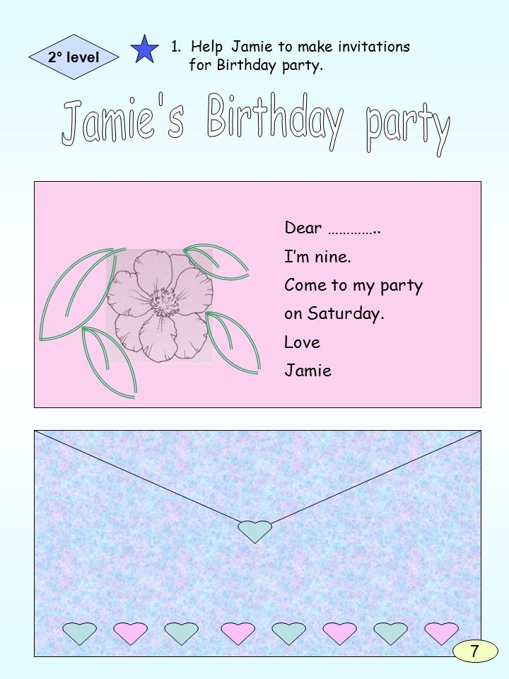 Dear ………….. I'm nine. Come to my party on Saturday.
