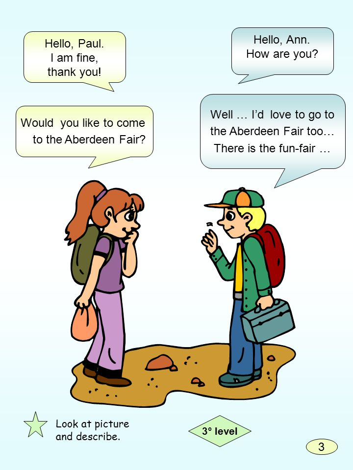 Well … I'd love to go to the Aberdeen Fair too… There is the fun-fair … Would you like to come to the Aberdeen Fair.