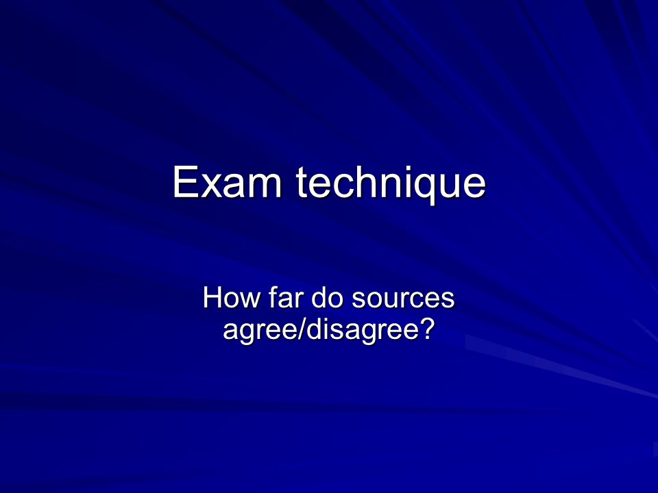 Exam technique How far do sources agree/disagree