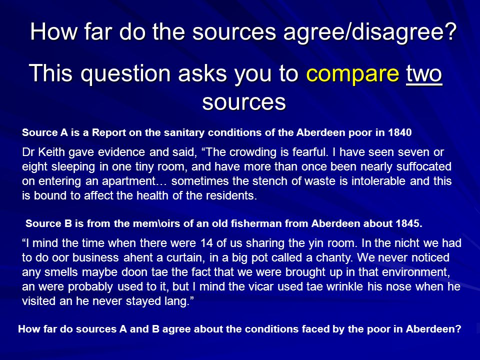 "How far do the sources agree/disagree? This question asks you to compare two sources Dr Keith gave evidence and said, ""The crowding is fearful. I have"