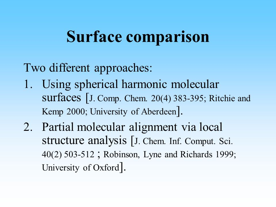 Surface comparison Two different approaches: 1.Using spherical harmonic molecular surfaces [ J.
