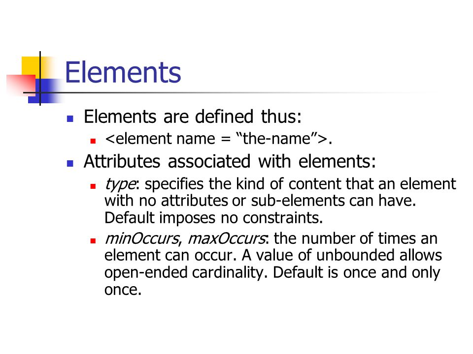 Elements Elements are defined thus:. Attributes associated with elements: type: specifies the kind of content that an element with no attributes or su