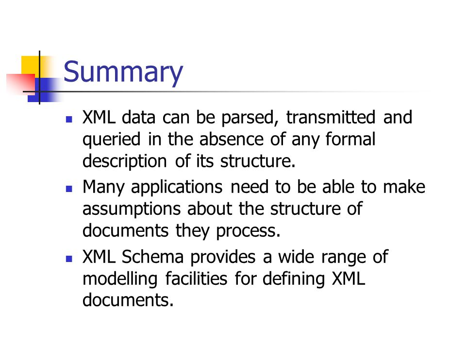 Summary XML data can be parsed, transmitted and queried in the absence of any formal description of its structure. Many applications need to be able t