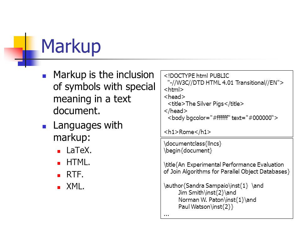 Markup Markup is the inclusion of symbols with special meaning in a text document. Languages with markup: LaTeX. HTML. RTF. XML. <!DOCTYPE html PUBLIC