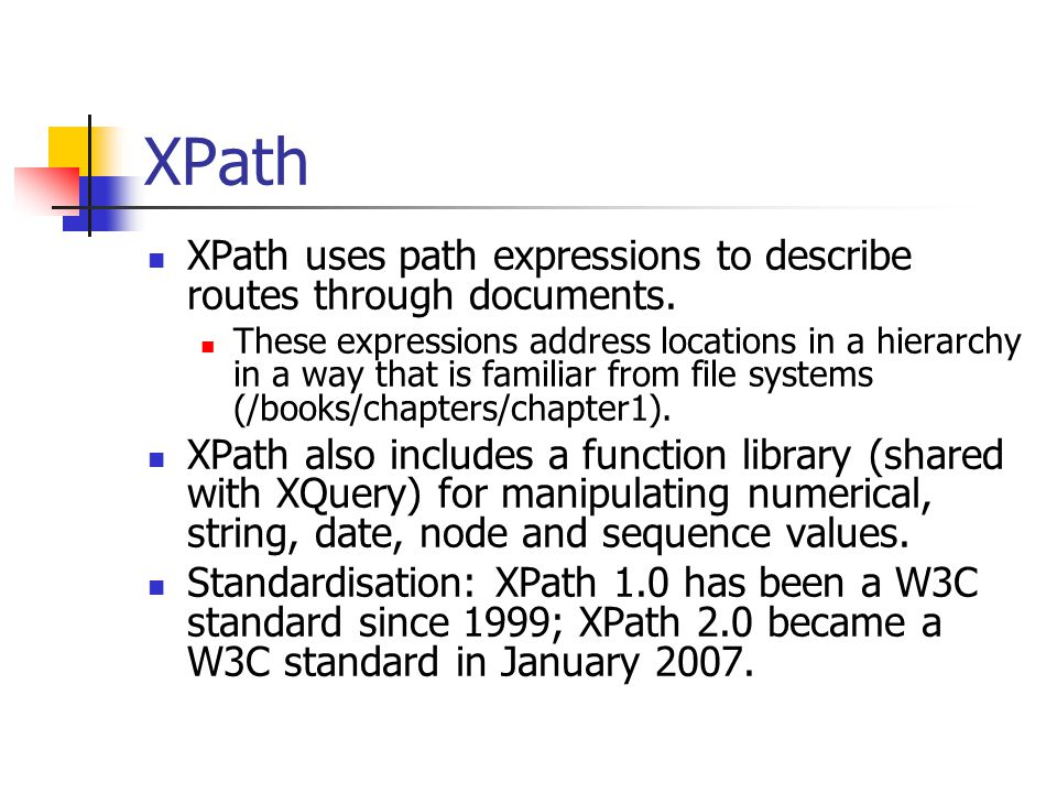 XPath XPath uses path expressions to describe routes through documents. These expressions address locations in a hierarchy in a way that is familiar f