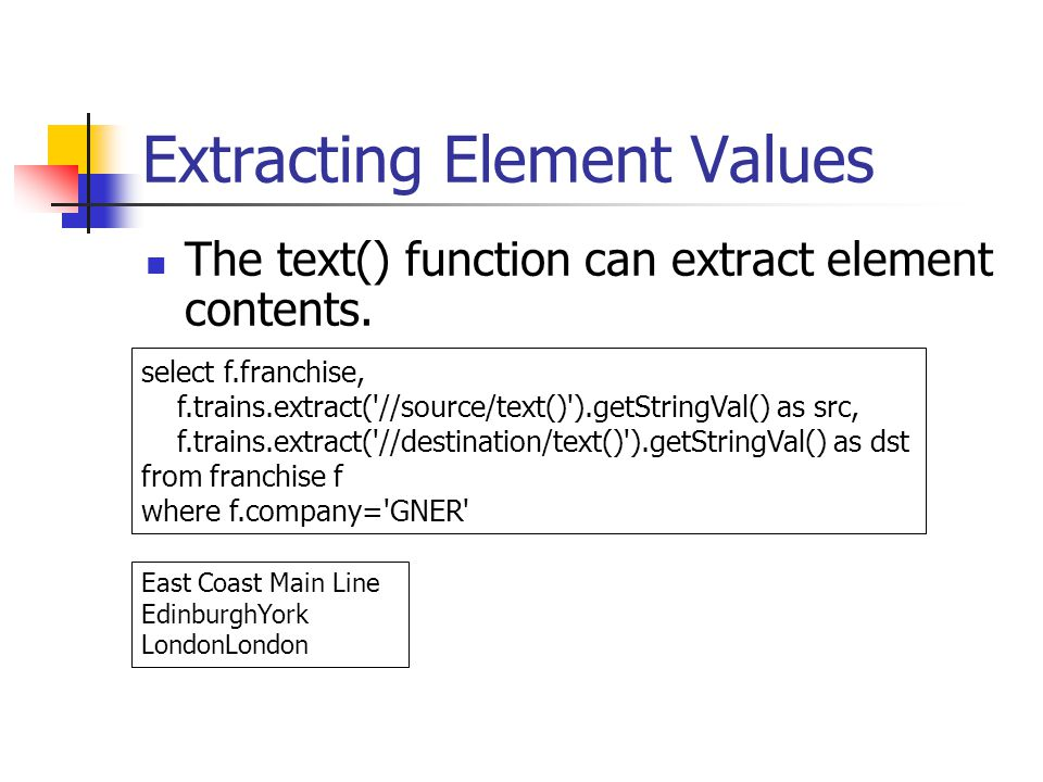 Extracting Element Values The text() function can extract element contents. select f.franchise, f.trains.extract('//source/text()').getStringVal() as