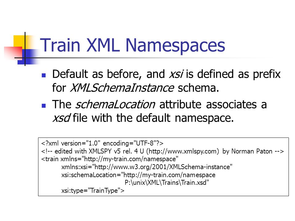 Train XML Namespaces Default as before, and xsi is defined as prefix for XMLSchemaInstance schema. The schemaLocation attribute associates a xsd file