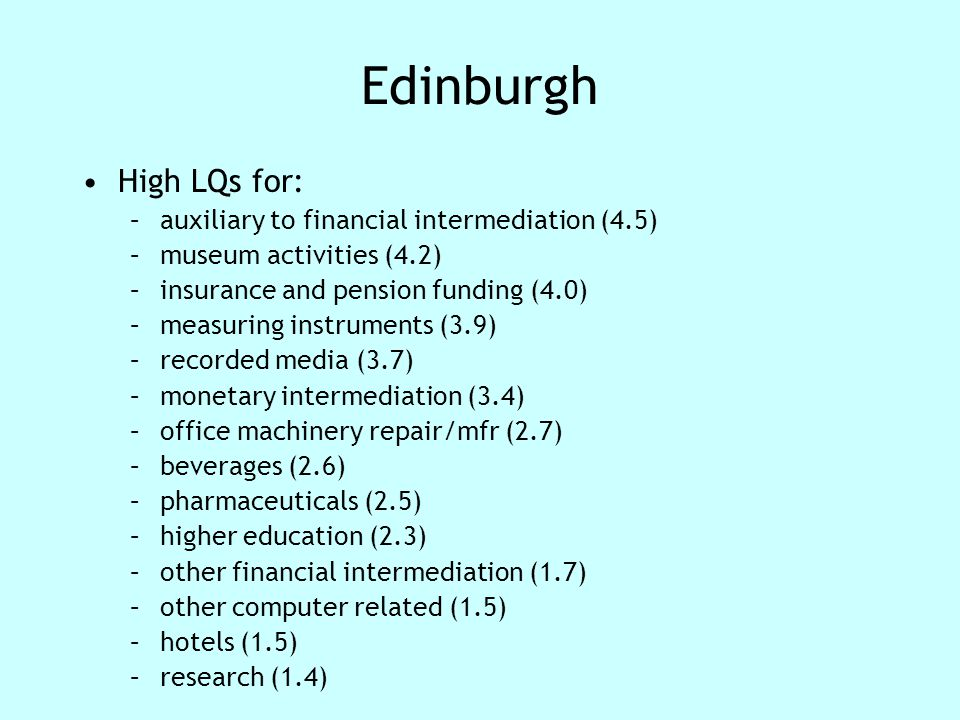 Edinburgh High LQs for: –auxiliary to financial intermediation (4.5) –museum activities (4.2) –insurance and pension funding (4.0) –measuring instrume