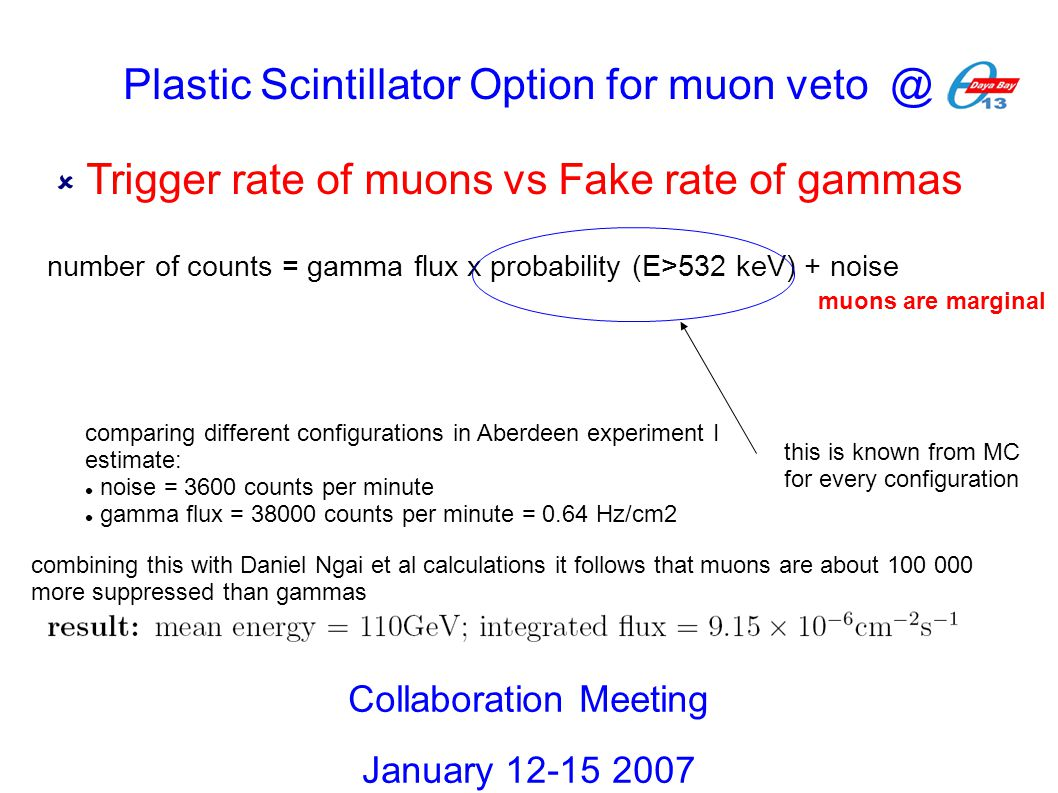  Trigger rate of muons vs Fake rate of gammas Collaboration Meeting January 12-15 2007 number of counts = gamma flux x probability (E>532 keV) + nois
